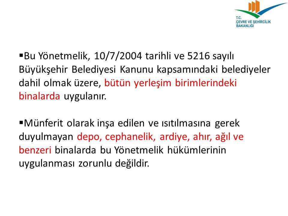 Bu Yönetmelik, 10/7/2004 tarihli ve 5216 sayılı Büyükşehir Belediyesi Kanunu kapsamındaki belediyeler dahil olmak üzere, bütün yerleşim birimlerindeki binalarda uygulanır.
