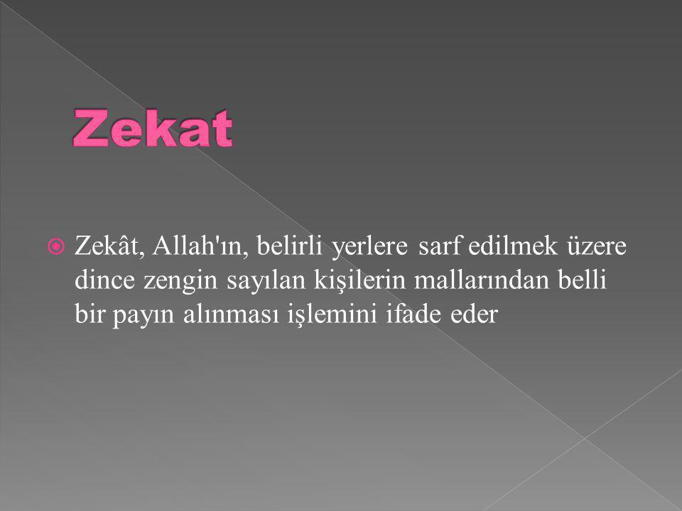 Zekat Zekât, Allah ın, belirli yerlere sarf edilmek üzere dince zengin sayılan kişilerin mallarından belli bir payın alınması işlemini ifade eder.