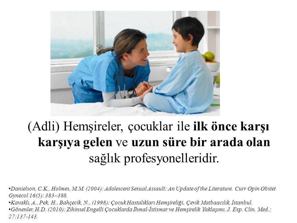 (Adli) Hemşireler, çocuklar ile ilk önce karşı karşıya gelen ve uzun süre bir arada olan sağlık profesyonelleridir.