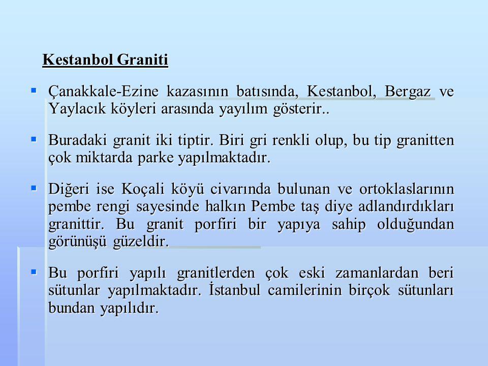 Kestanbol Graniti Çanakkale-Ezine kazasının batısında, Kestanbol, Bergaz ve Yaylacık köyleri arasında yayılım gösterir..