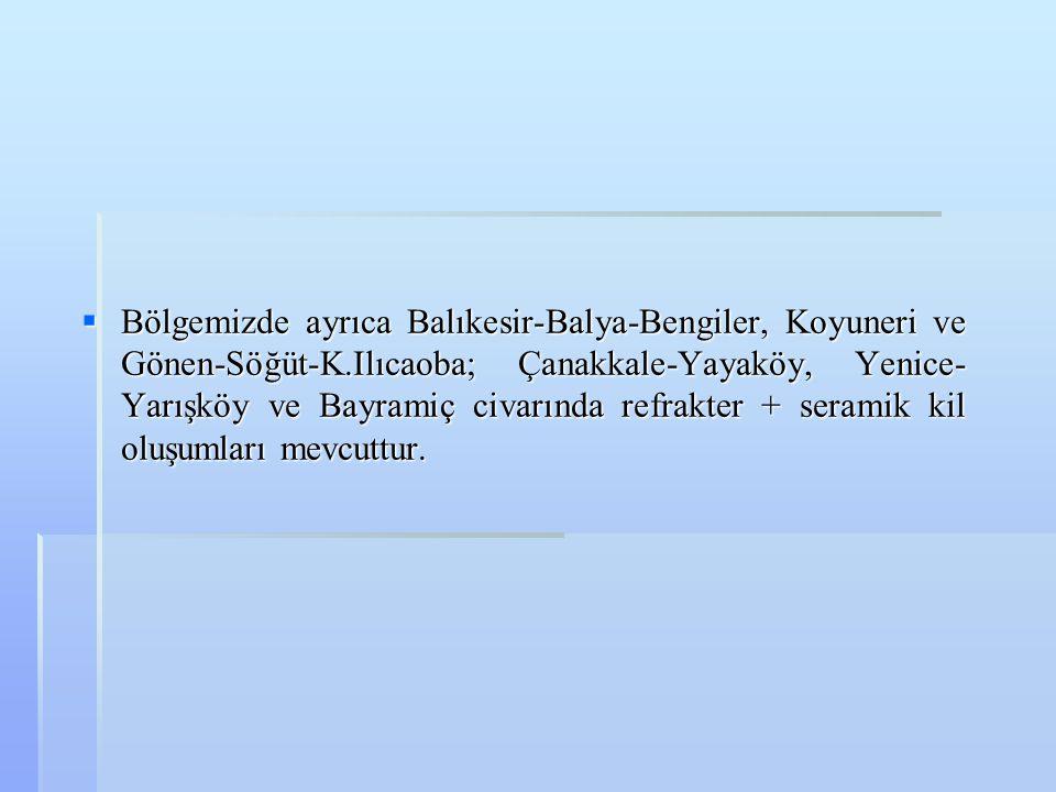 Bölgemizde ayrıca Balıkesir-Balya-Bengiler, Koyuneri ve Gönen-Söğüt-K
