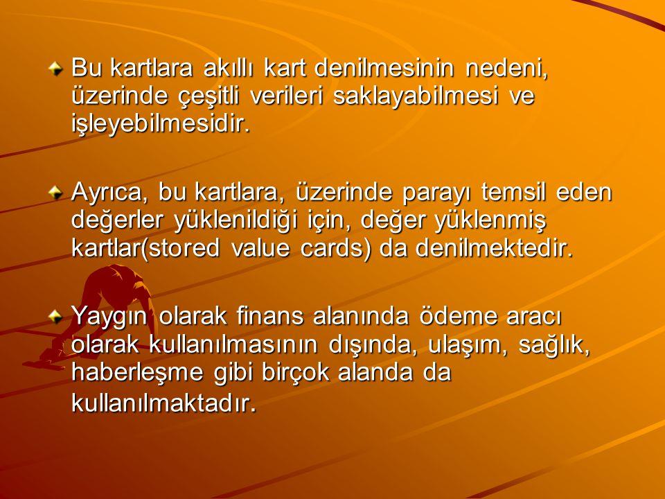 Bu kartlara akıllı kart denilmesinin nedeni, üzerinde çeşitli verileri saklayabilmesi ve işleyebilmesidir.