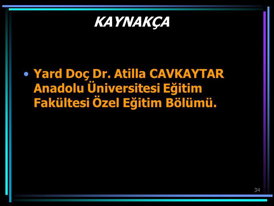 KAYNAKÇA Yard Doç Dr. Atilla CAVKAYTAR Anadolu Üniversitesi Eğitim Fakültesi Özel Eğitim Bölümü.