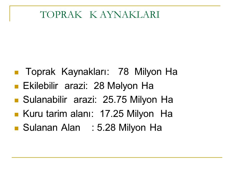 TOPRAK K AYNAKLARI Toprak Kaynakları: 78 Milyon Ha