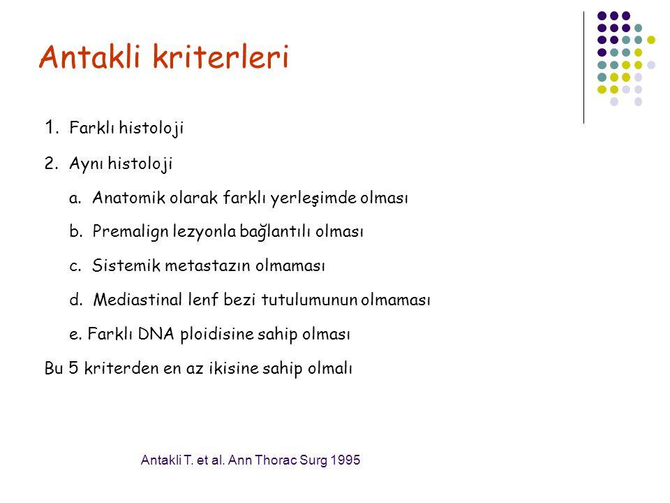 Antakli kriterleri 1. Farklı histoloji 2. Aynı histoloji