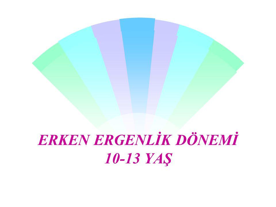 ERKEN ERGENLİK DÖNEMİ 10-13 YAŞ