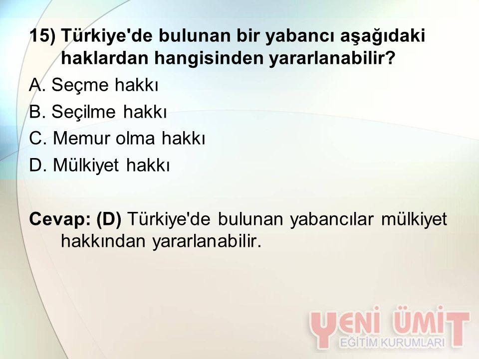 15) Türkiye de bulunan bir yabancı aşağıdaki haklardan hangisinden yararlanabilir