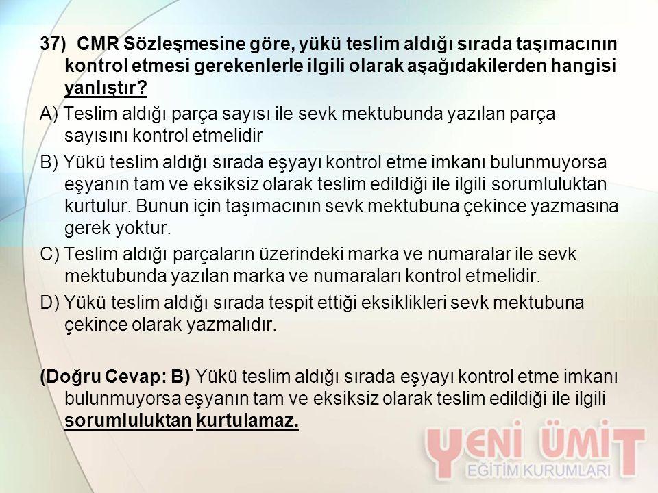 37) CMR Sözleşmesine göre, yükü teslim aldığı sırada taşımacının kontrol etmesi gerekenlerle ilgili olarak aşağıdakilerden hangisi yanlıştır