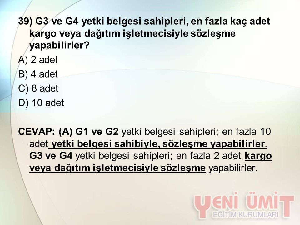 39) G3 ve G4 yetki belgesi sahipleri, en fazla kaç adet kargo veya dağıtım işletmecisiyle sözleşme yapabilirler