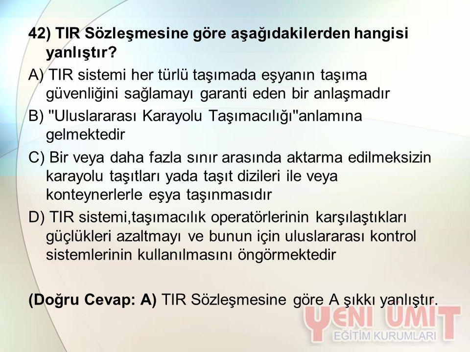 42) TIR Sözleşmesine göre aşağıdakilerden hangisi yanlıştır