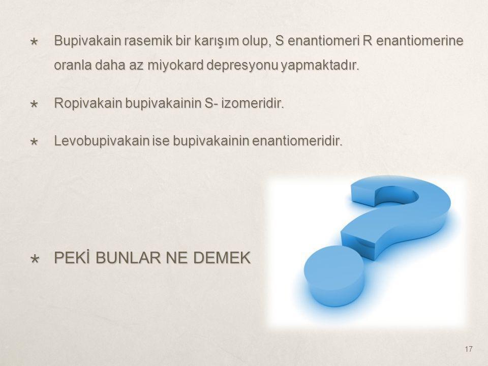 Bupivakain rasemik bir karışım olup, S enantiomeri R enantiomerine oranla daha az miyokard depresyonu yapmaktadır.