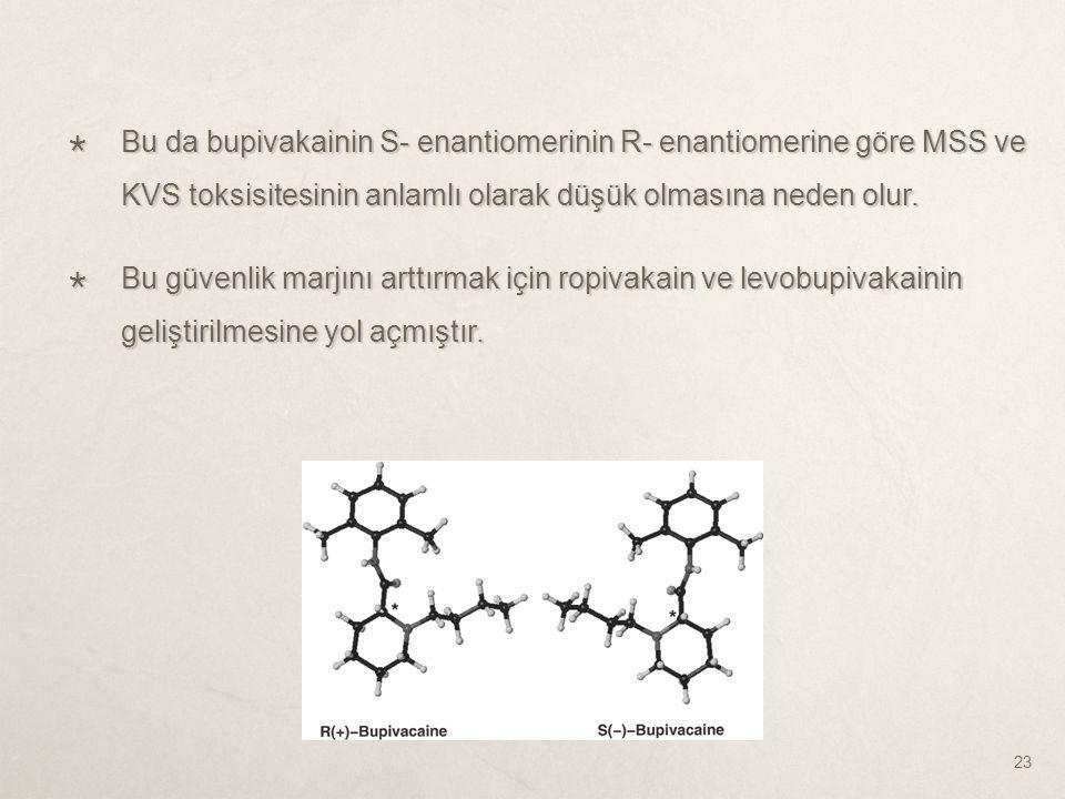 Bu da bupivakainin S- enantiomerinin R- enantiomerine göre MSS ve KVS toksisitesinin anlamlı olarak düşük olmasına neden olur.