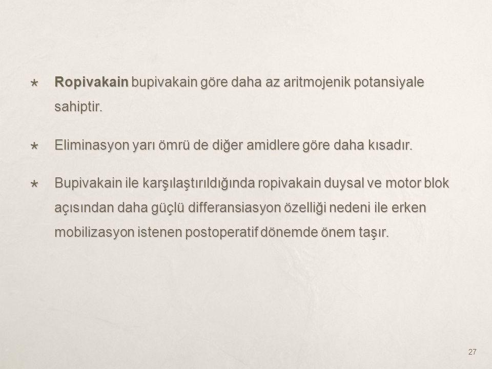 Ropivakain bupivakain göre daha az aritmojenik potansiyale sahiptir.