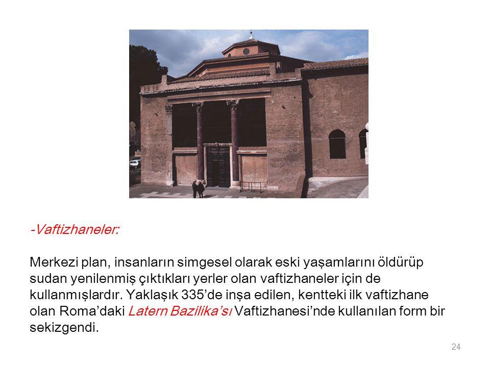 -Vaftizhaneler: Merkezi plan, insanların simgesel olarak eski yaşamlarını öldürüp. sudan yenilenmiş çıktıkları yerler olan vaftizhaneler için de.