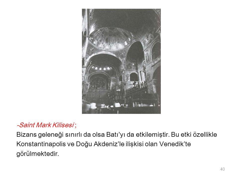 -Saint Mark Kilisesi ; Bizans geleneği sınırlı da olsa Batı'yı da etkilemiştir. Bu etki özellikle.