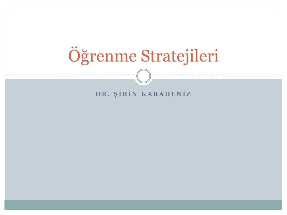 Öğrenme Stratejileri DR. ŞİRİN KARADENİZ