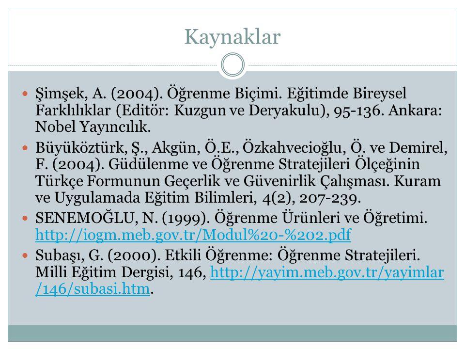 Kaynaklar Şimşek, A. (2004). Öğrenme Biçimi. Eğitimde Bireysel Farklılıklar (Editör: Kuzgun ve Deryakulu), 95-136. Ankara: Nobel Yayıncılık.