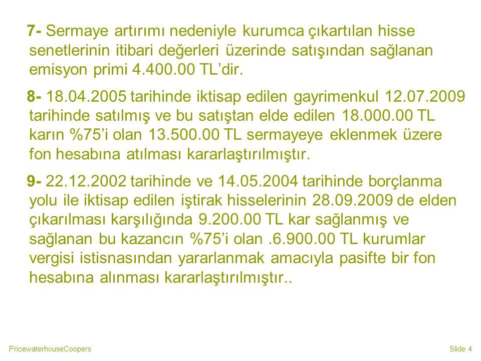 7- Sermaye artırımı nedeniyle kurumca çıkartılan hisse senetlerinin itibari değerleri üzerinde satışından sağlanan emisyon primi 4.400.00 TL'dir.