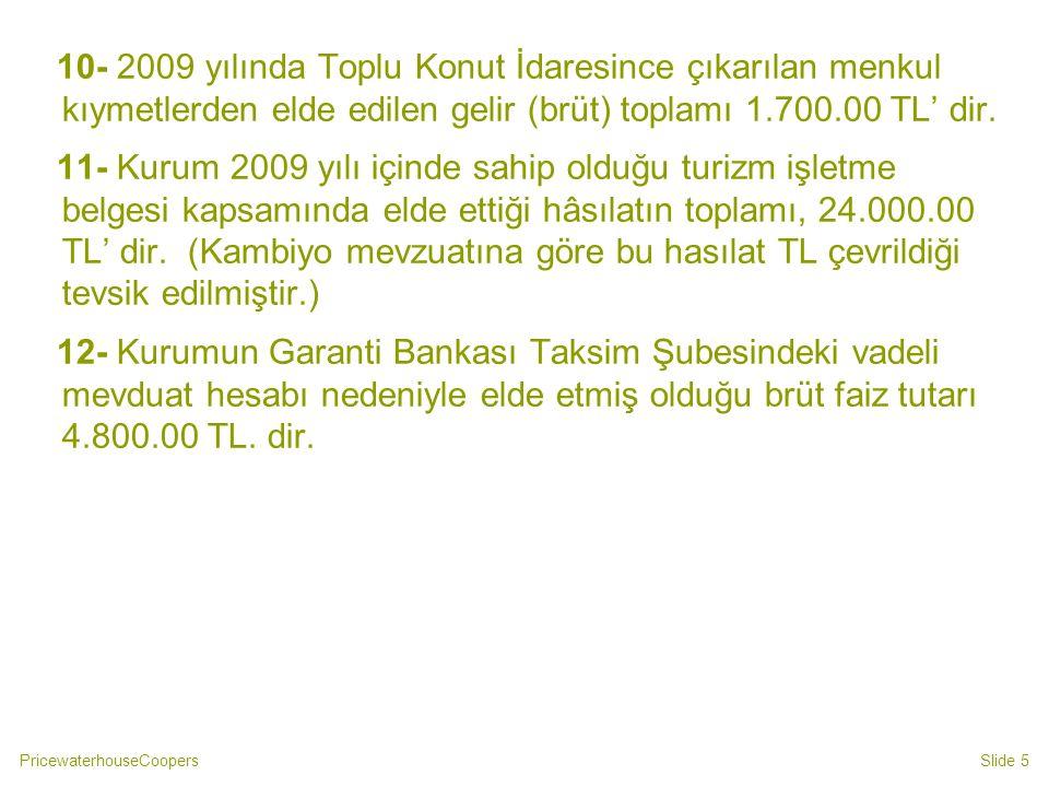 10- 2009 yılında Toplu Konut İdaresince çıkarılan menkul kıymetlerden elde edilen gelir (brüt) toplamı 1.700.00 TL' dir.