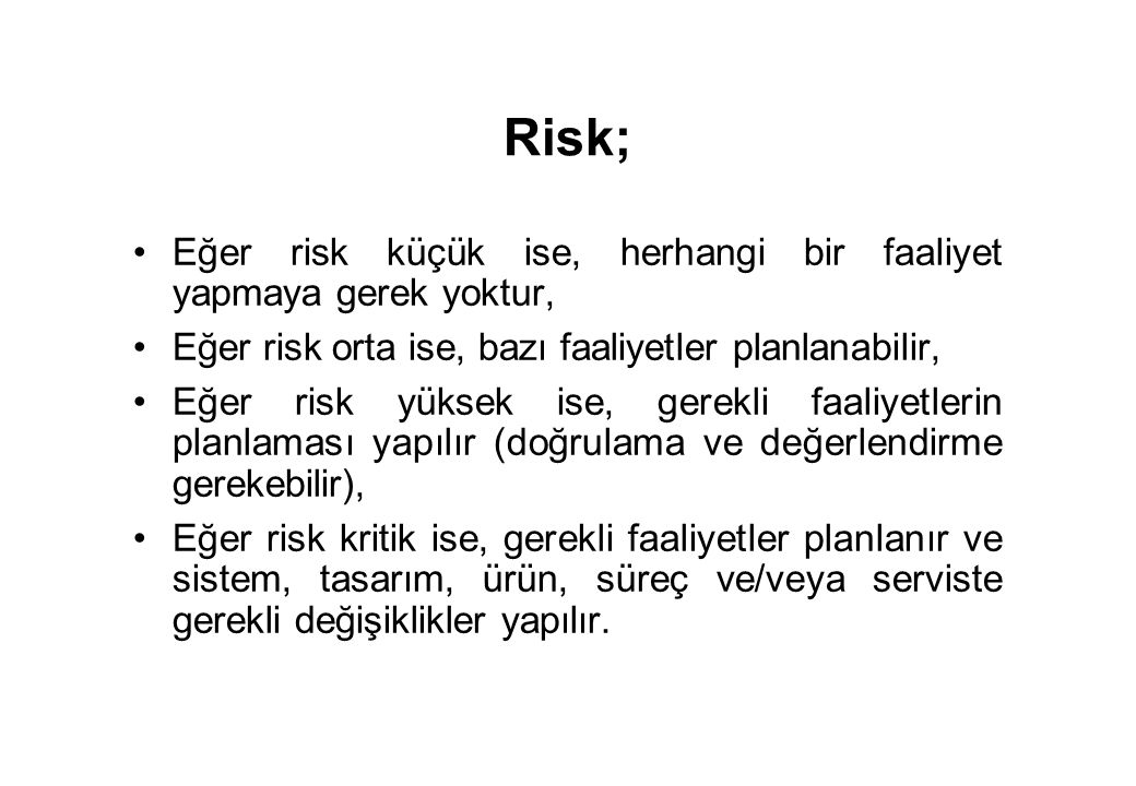 Risk; Eğer risk küçük ise, herhangi bir faaliyet yapmaya gerek yoktur,