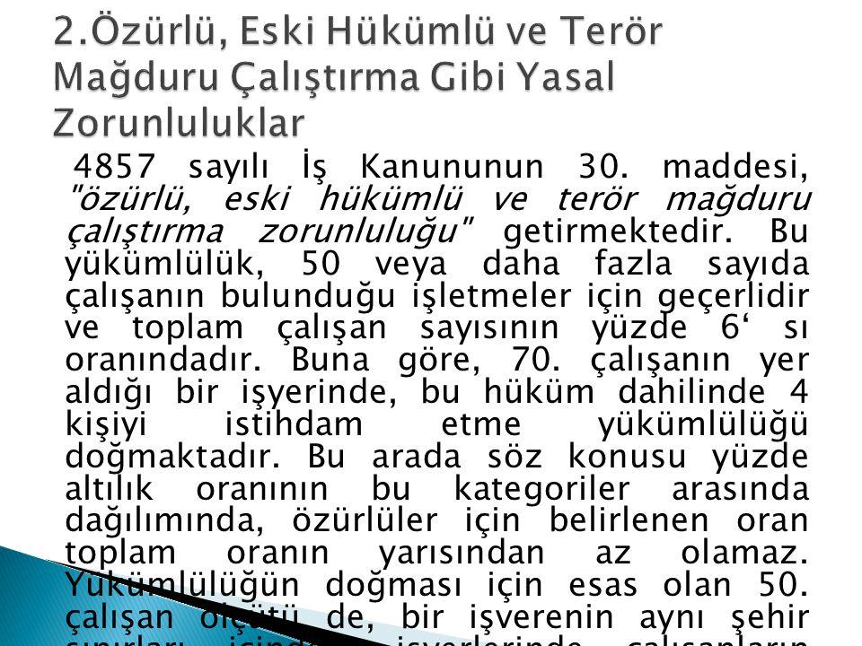 2.Özürlü, Eski Hükümlü ve Terör Mağduru Çalıştırma Gibi Yasal Zorunluluklar