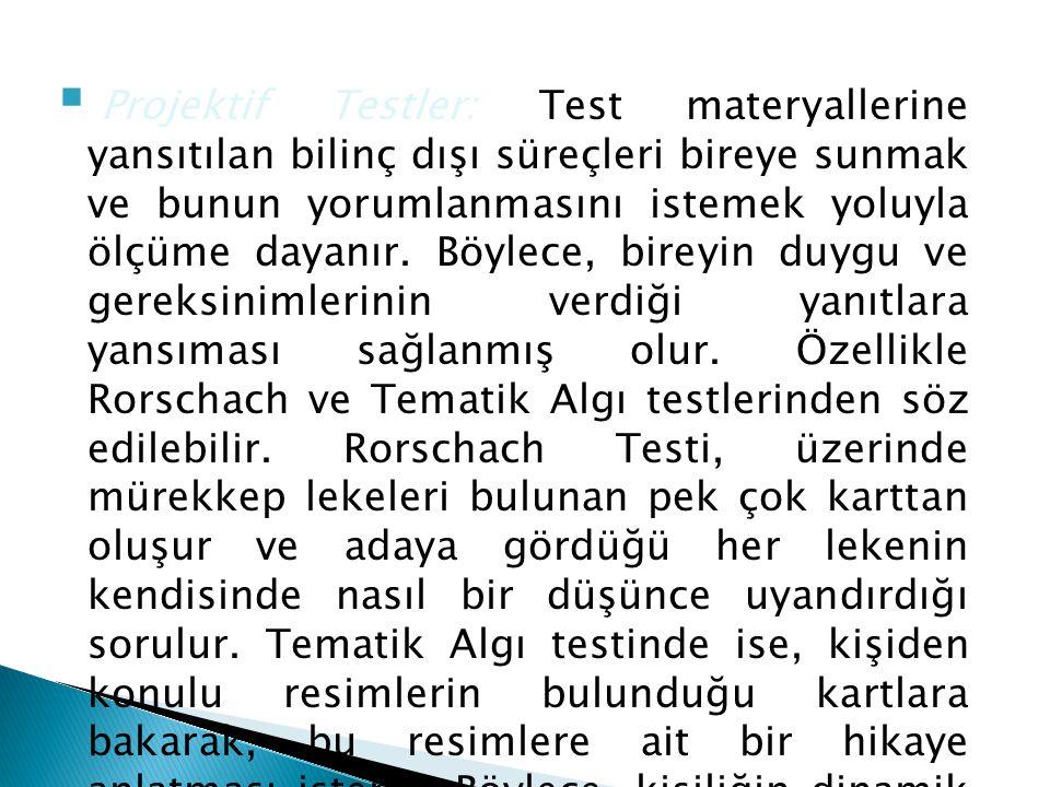 Projektif Testler: Test materyallerine yansıtılan bilinç dışı süreçleri bireye sunmak ve bunun yorumlanmasını istemek yoluyla ölçüme dayanır.