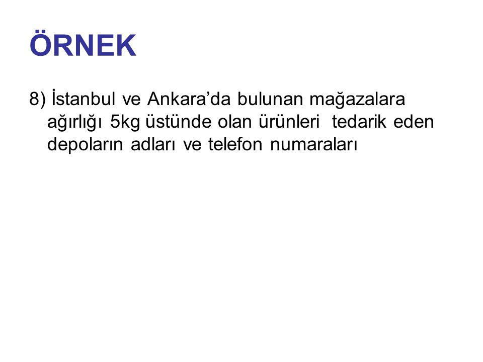 ÖRNEK 8) İstanbul ve Ankara'da bulunan mağazalara ağırlığı 5kg üstünde olan ürünleri tedarik eden depoların adları ve telefon numaraları.