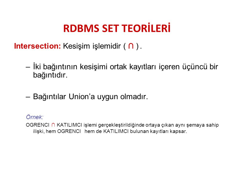 RDBMS SET TEORİLERİ Intersection: Kesişim işlemidir ( ∩ ) .