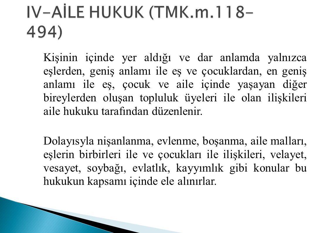 IV-AİLE HUKUK (TMK.m.118-494)