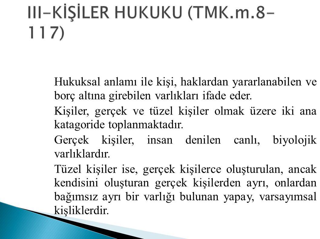 III-KİŞİLER HUKUKU (TMK.m.8-117)