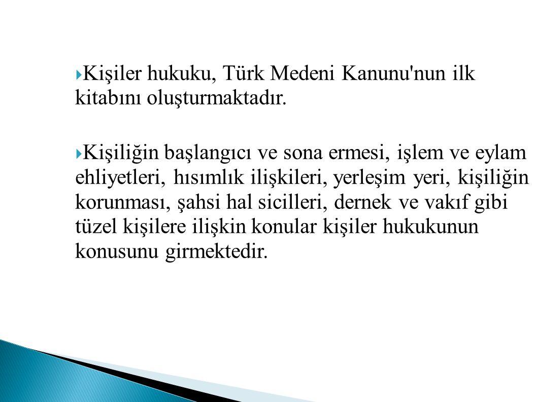 Kişiler hukuku, Türk Medeni Kanunu nun ilk kitabını oluşturmaktadır.