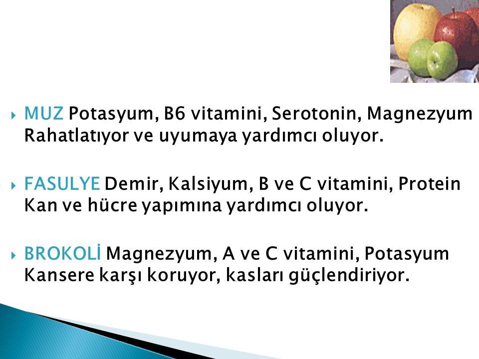 MUZ Potasyum, B6 vitamini, Serotonin, Magnezyum Rahatlatıyor ve uyumaya yardımcı oluyor.
