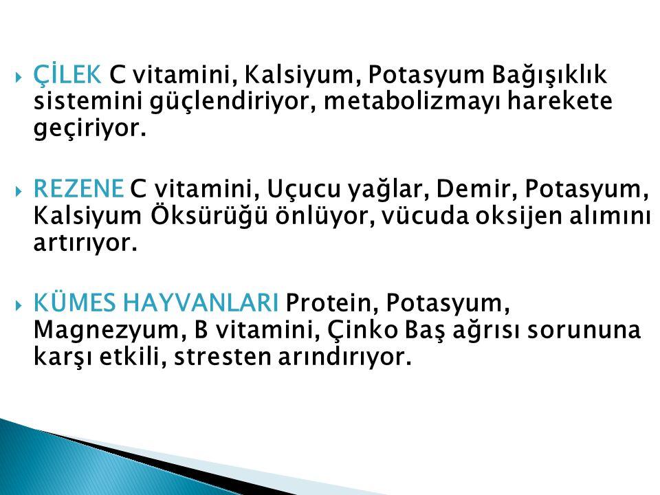 ÇİLEK C vitamini, Kalsiyum, Potasyum Bağışıklık sistemini güçlendiriyor, metabolizmayı harekete geçiriyor.