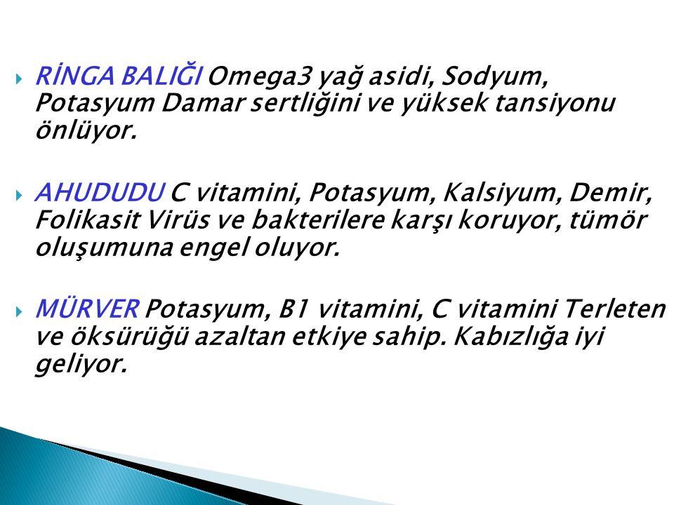 RİNGA BALIĞI Omega3 yağ asidi, Sodyum, Potasyum Damar sertliğini ve yüksek tansiyonu önlüyor.
