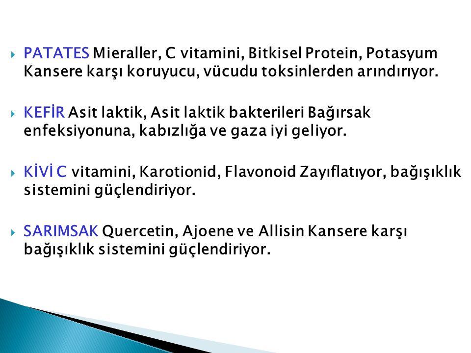 PATATES Mieraller, C vitamini, Bitkisel Protein, Potasyum Kansere karşı koruyucu, vücudu toksinlerden arındırıyor.