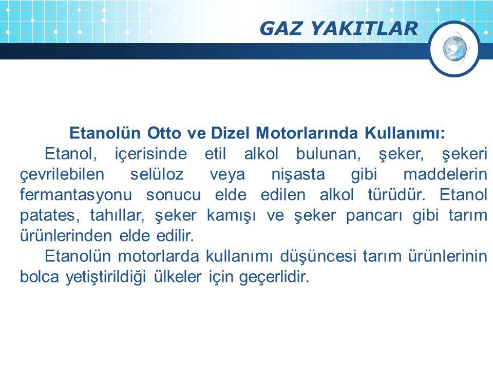 GAZ YAKITLAR Etanolün Otto ve Dizel Motorlarında Kullanımı: