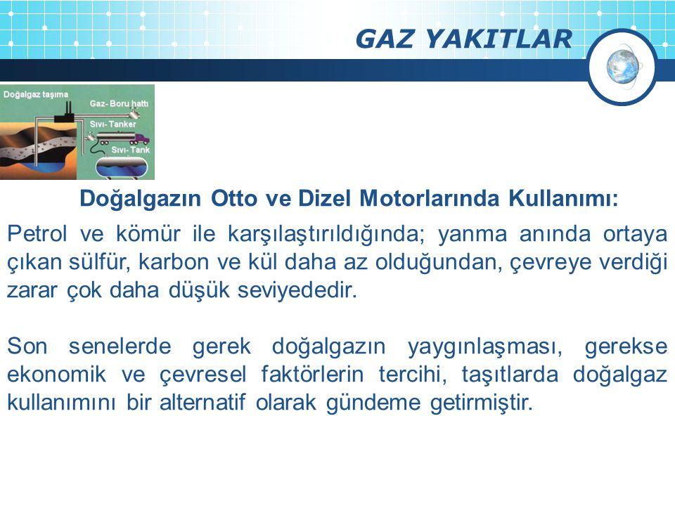 GAZ YAKITLAR Doğalgazın Otto ve Dizel Motorlarında Kullanımı: