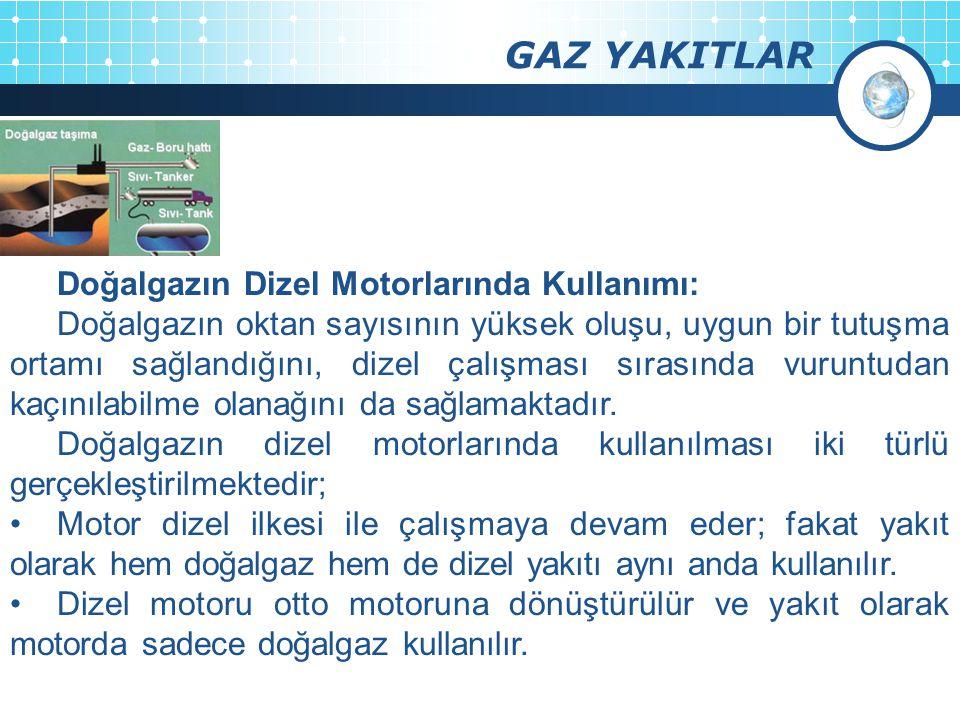 GAZ YAKITLAR Doğalgazın Dizel Motorlarında Kullanımı: