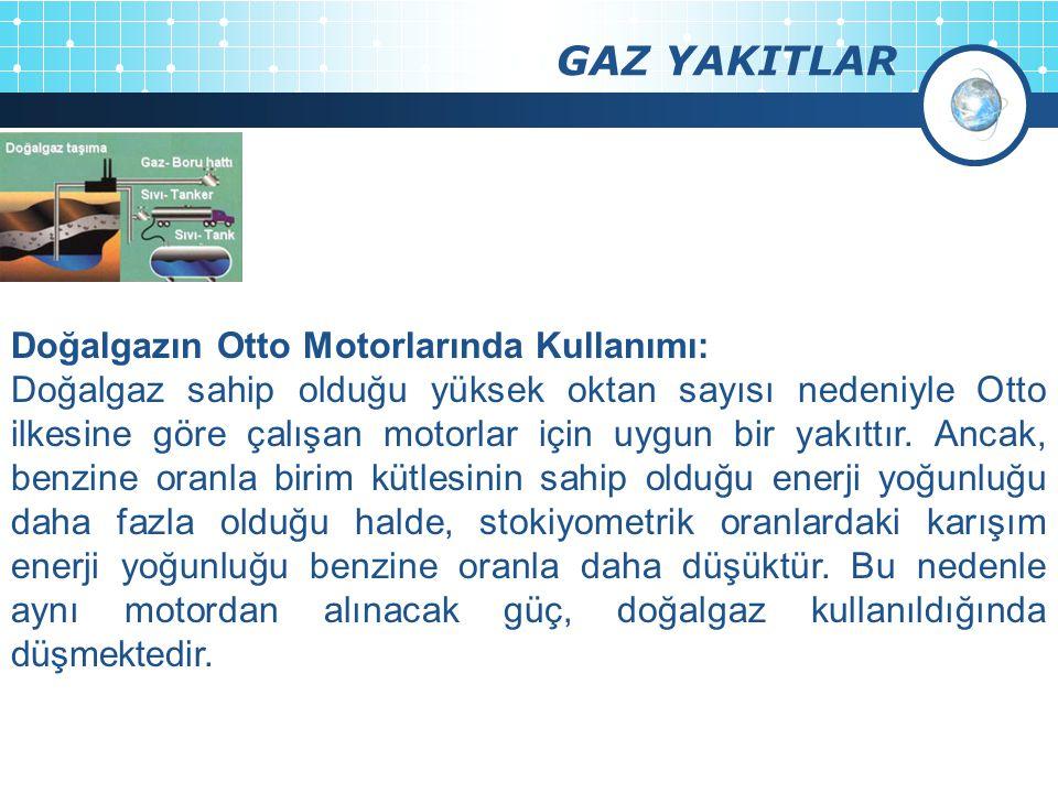 GAZ YAKITLAR Doğalgazın Otto Motorlarında Kullanımı: