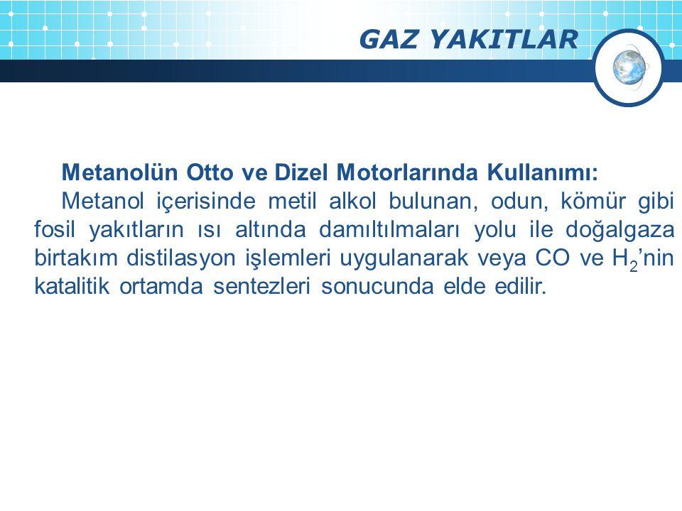 GAZ YAKITLAR Metanolün Otto ve Dizel Motorlarında Kullanımı: