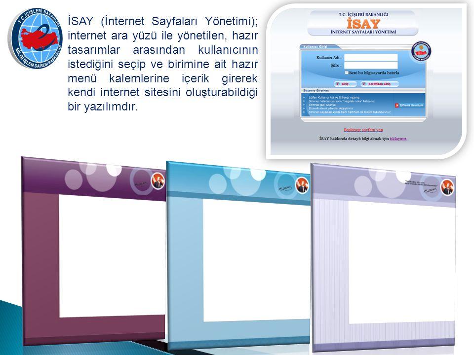 İSAY (İnternet Sayfaları Yönetimi); internet ara yüzü ile yönetilen, hazır tasarımlar arasından kullanıcının istediğini seçip ve birimine ait hazır menü kalemlerine içerik girerek kendi internet sitesini oluşturabildiği bir yazılımdır.