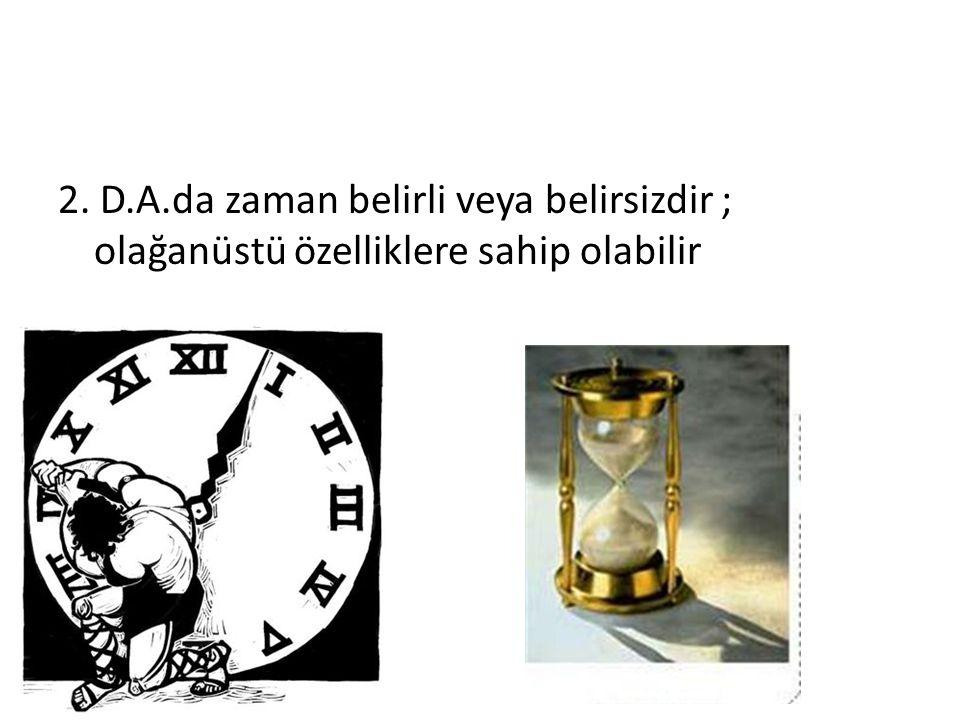 2. D.A.da zaman belirli veya belirsizdir ; olağanüstü özelliklere sahip olabilir