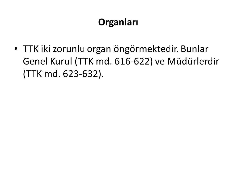 Organları TTK iki zorunlu organ öngörmektedir. Bunlar Genel Kurul (TTK md.