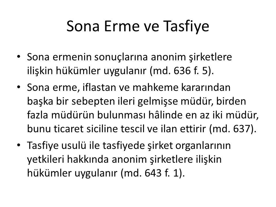 Sona Erme ve Tasfiye Sona ermenin sonuçlarına anonim şirketlere ilişkin hükümler uygulanır (md. 636 f. 5).