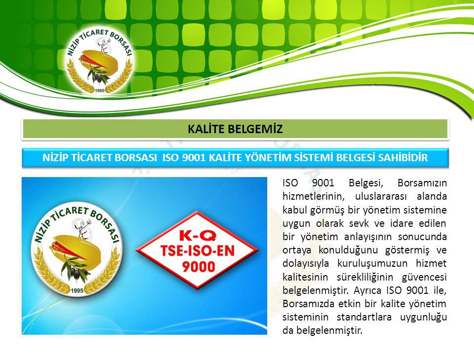KALİTE BELGEMİZ NİZİP TİCARET BORSASI ISO 9001 KALİTE YÖNETİM SİSTEMİ BELGESİ SAHİBİDİR.