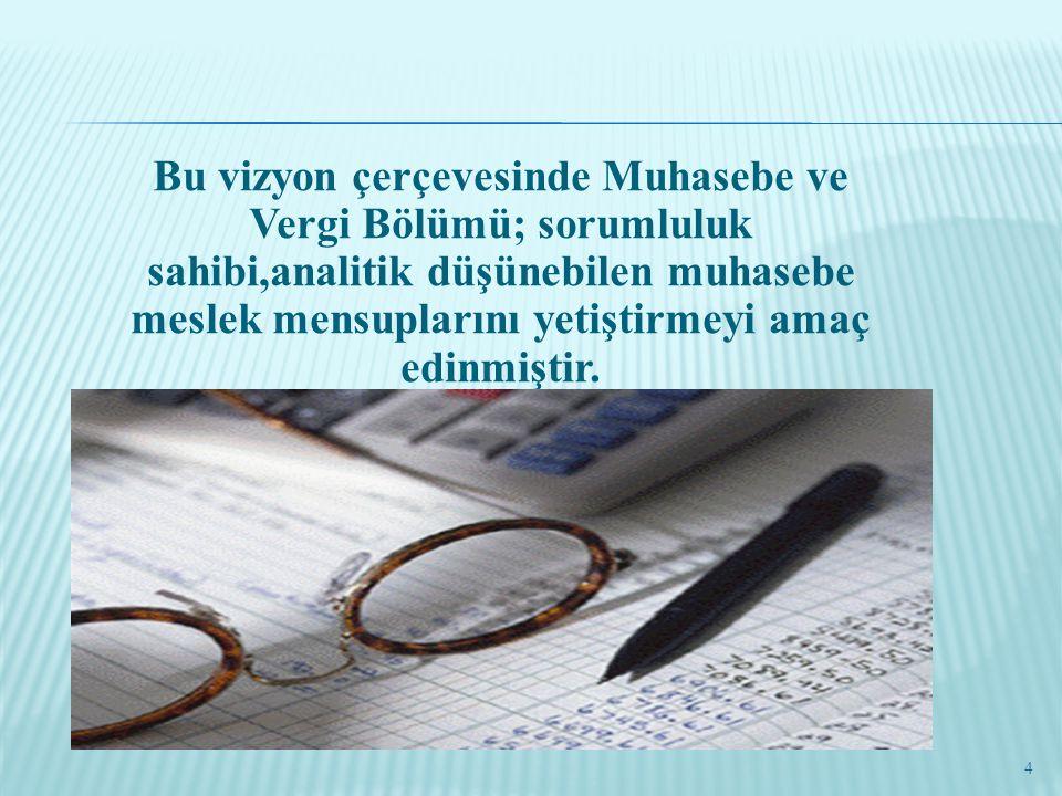 Bu vizyon çerçevesinde Muhasebe ve Vergi Bölümü; sorumluluk sahibi,analitik düşünebilen muhasebe meslek mensuplarını yetiştirmeyi amaç edinmiştir.