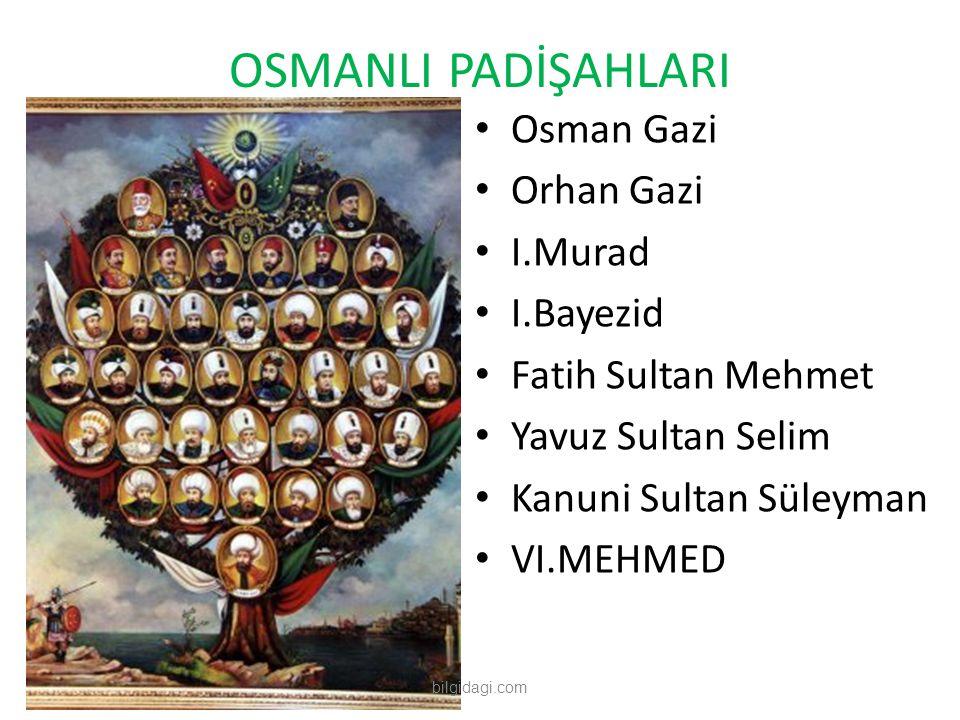 OSMANLI PADİŞAHLARI Osman Gazi Orhan Gazi I.Murad I.Bayezid