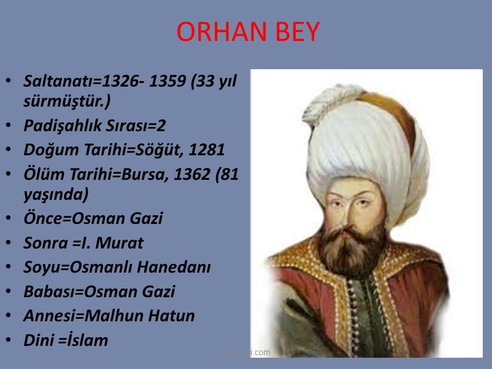 Orhan bey Saltanatı=1326- 1359 (33 yıl sürmüştür.) Padişahlık Sırası=2