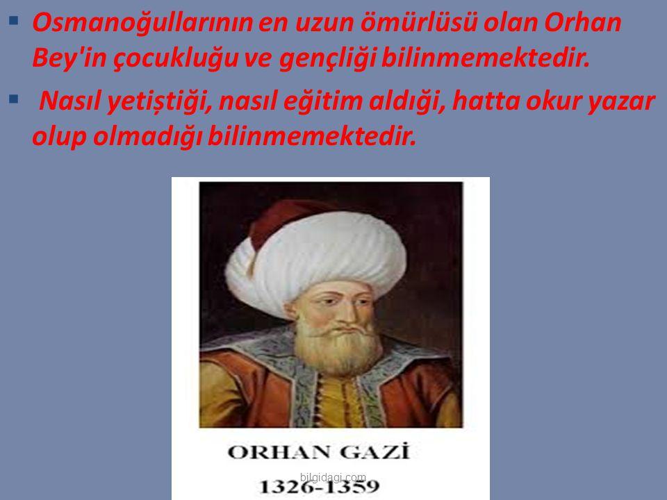 Osmanoğullarının en uzun ömürlüsü olan Orhan Bey in çocukluğu ve gençliği bilinmemektedir.