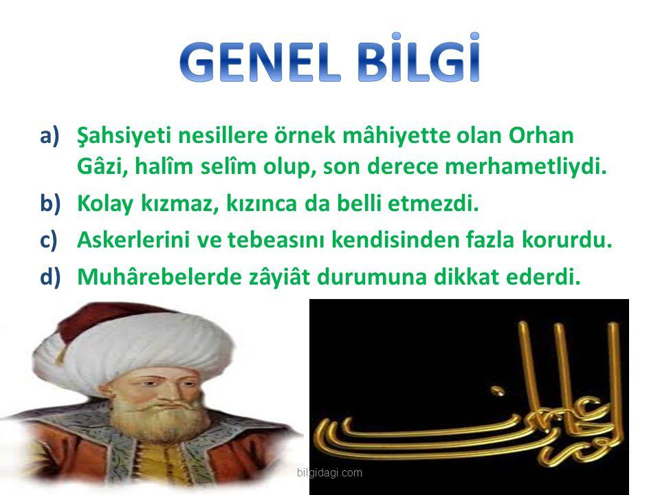 GENEL BİLGİ Şahsiyeti nesillere örnek mâhiyette olan Orhan Gâzi, halîm selîm olup, son derece merhametliydi.